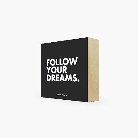 """Quadro Bloco """"Follow your dreams."""" 12 x 12 x 4cm"""