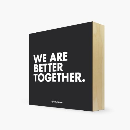 "Quadro Bloco ""We are better together."" 17 x 17 x 4cm"