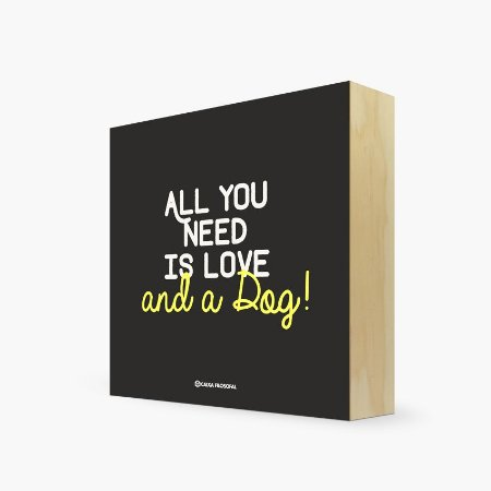 """Quadro Bloco """" All you need is love and a Dog!"""" 17 x 17 x 4cm"""