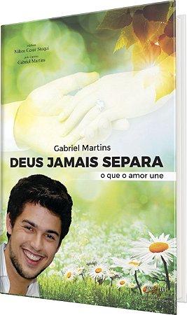 Gabriel Martins, Deus jamais separa o que o amor une