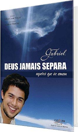 Gabriel, Deus jamais separa aqueles que se amam
