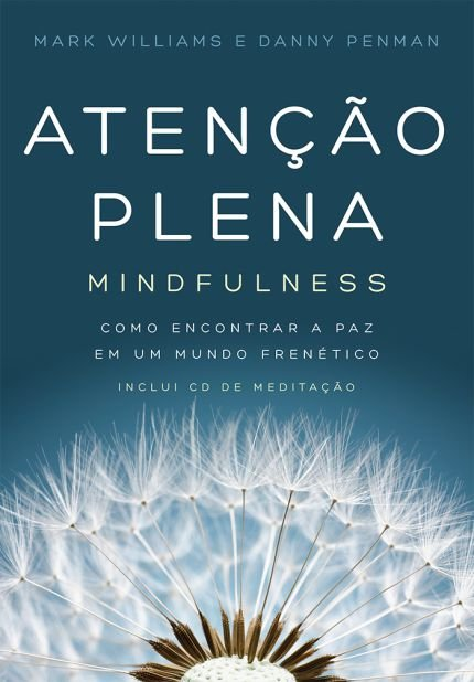Atenção Plena - Mindfulness - Como Encontrar A Paz Em Um Mundo Frenético - Inclui CD de Meditação