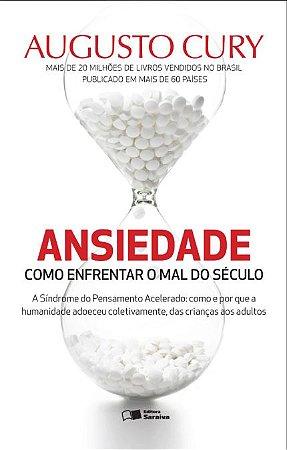 Ansiedade - Como Enfrentar o Mal do Século - A Síndrome do Pensamento Acelerado - Augusto Cury