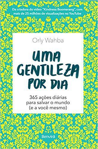 Uma Gentileza Por Dia - 365 Ações Diárias Para Salvar o Mundo (E A Você Mesmo)  Wahba, Orly