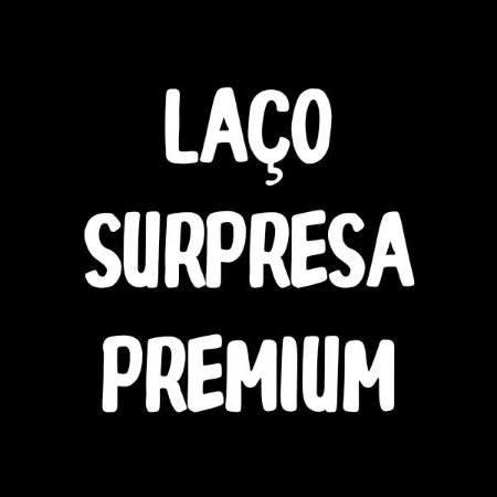 Laço Surpresa Premium