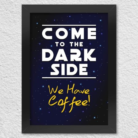 Quadro Star Wars Come to the Dark Side We Have Coffe