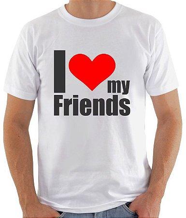Camiseta I Love my friends   - 100% Algodao