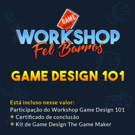 Workshop Game Design Fel Barros Game Maker - Game design 101