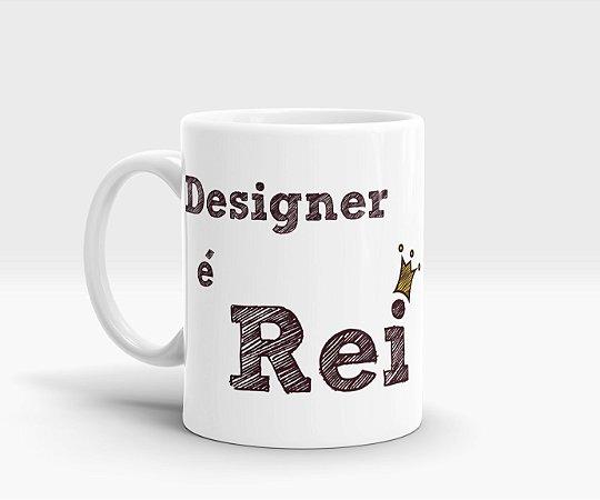Caneca Designer é Rei