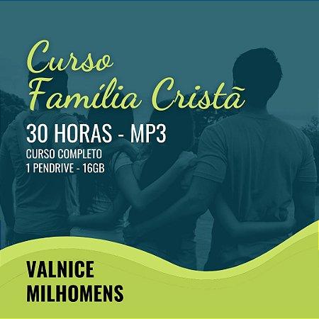 CURSO FAMÍLIA CRISTÃ EM MP3 - VALNICE MILHOMENS - PENDRIVE DE 16GB COM 30H DE MINISTRAÇÃO