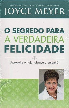 O SEGREDO PARA A VERDADEIRA FELICIDADE