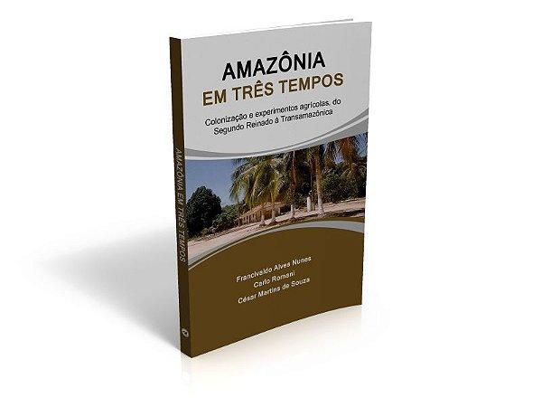 Amazônia em três tempos