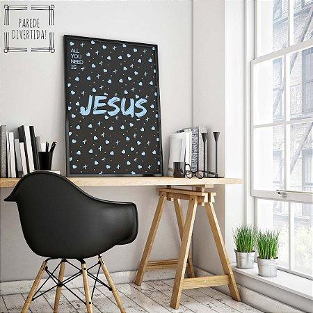 All you need is Jesus [Moldura]