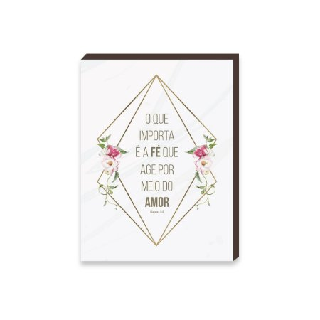 Quadro Decorativo O que importa é a fé que age por meio do amor [BoxMadeira]