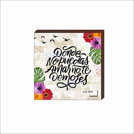 Quadro decorativo Frida Kahlo Donde no puedas amar no te demores [BoxMadeira]