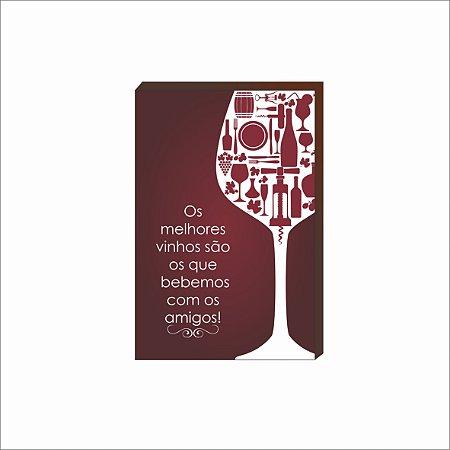 Quadro Decorativo Os melhores vinhos são os que bebemos com os amigos [BoxMadeira]