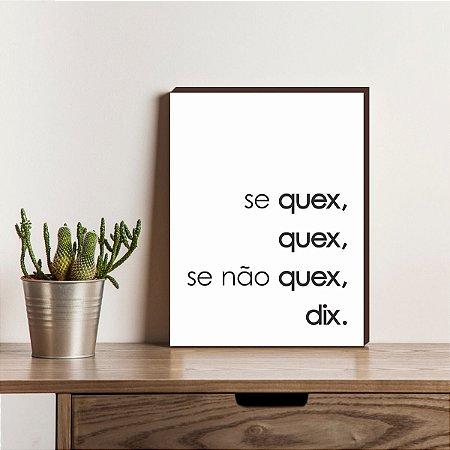 Quadro decorativo Se quex, quex, se não quex, dix. [BoxMadeira]