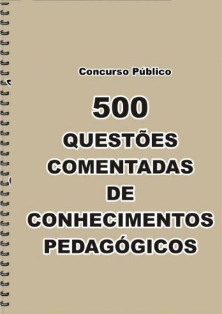 500 Questões Comentadas de conhecimento pedagógico - Concurso Professor