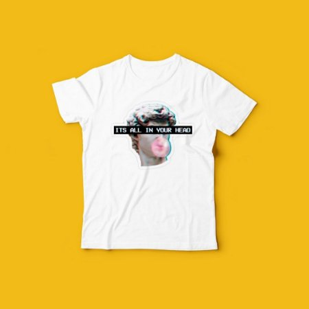 T SHIRT ITS ALL IN YOUR HEAD