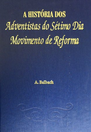A HISTÓRIA DOS ADVENTISTAS DO SÉTIMO DIA - MOVIMENTO DE REFORMA