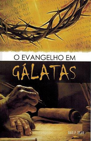 O EVANGELHO EM GÁLATAS - Davi Paes Silva