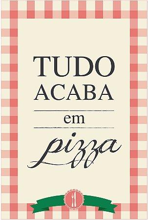 Quadro Decorativo Poster Tudo Acaba em Pizza