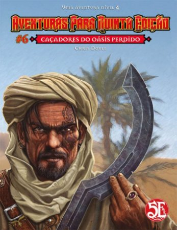 Caçadores do Oásis - Aventuras para Quinta Edição #6