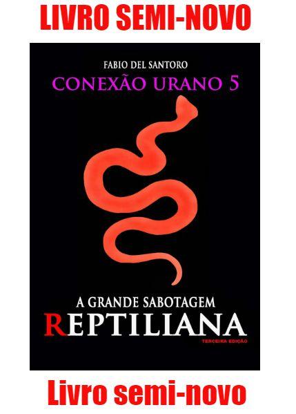 CONEXÃO URANO 5 - A GRANDE SABOTAGEM REPTILIANA