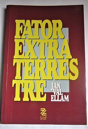FATOR EXTRATERRESTRE - JAN VAL ELLAM