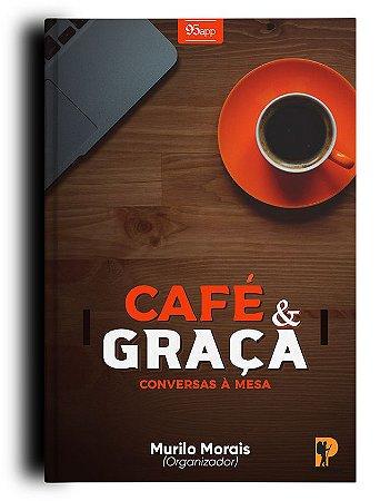 CAFÉ E GRAÇA - CONVERSAS À MESA *