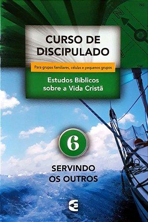 CURSO DE DISCIPULADO VOL. 6 - SERVINDO OS OUTROS