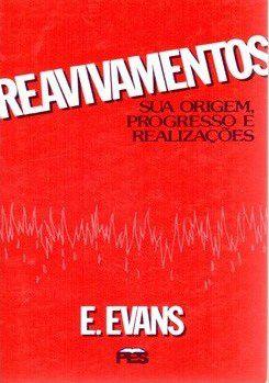 REAVIVAMENTOS - SUA ORIGEM, PROGRESSO E REALIZAÇÕES