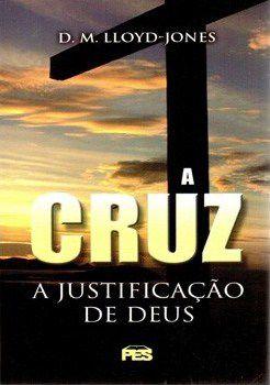 A CRUZ - A JUSTIFICAÇÃO DE DEUS