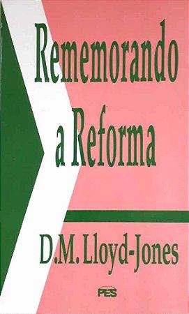 REMEMORANDO A REFORMA - D. M. LLOYD-JONES