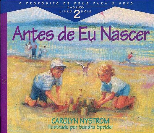 ANTES DE EU NASCER - SÉRIE PROPÓSITO DE DEUS PARA O SEXO - LIVRO 2 - 5 A 8 ANOS