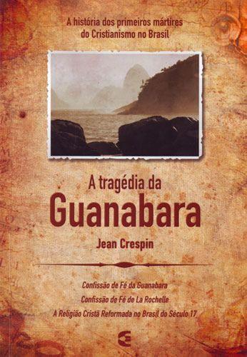 A TRAGÉDIA DA GUANABARA - JEAN CRESPIN