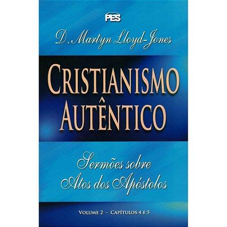 CRISTIANISMO AUTÊNTICO - SERMÕES SOBRE ATOS DOS APÓSTOLOS VOL. 2