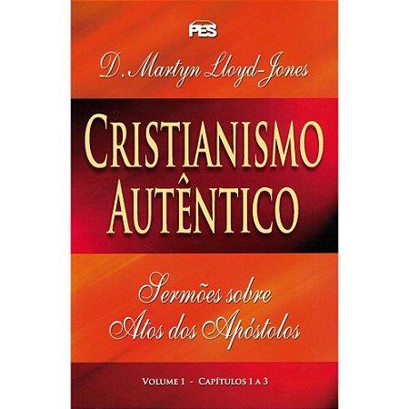 CRISTIANISMO AUTÊNTICO - SERMÕES SOBRE ATOS DOS APÓSTOLOS VOL. 1