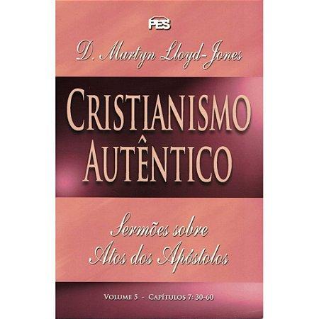 CRISTIANISMO AUTÊNTICO - SERMÕES SOBRE ATOS DOS APÓSTOLOS VOL. 5
