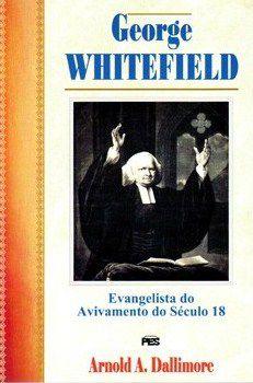 GEORGE WHITEFIELD EVANGELISTA DO AVIVAMENTO