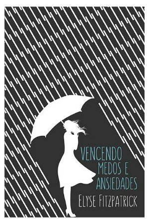 VENCENDO MEDOS E ANSIEDADES