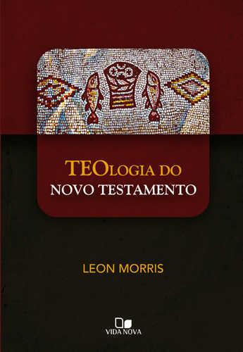 TEOLOGIA DO NOVO TESTAMENTO - LEON MORRIS