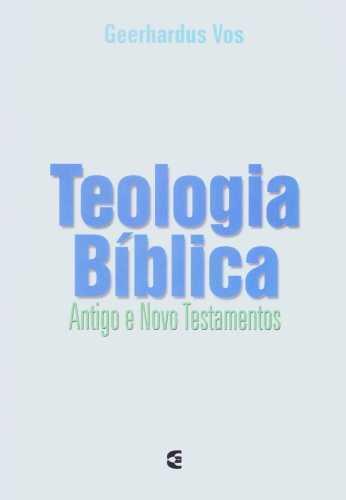 TEOLOGIA BÍBLICA ANTIGO TESTAMENTO E NOVO TESTAMENTO