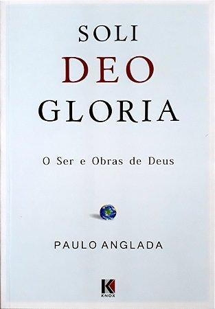 SOLI DEO GLORIA - O SER E OBRAS DE DEUS