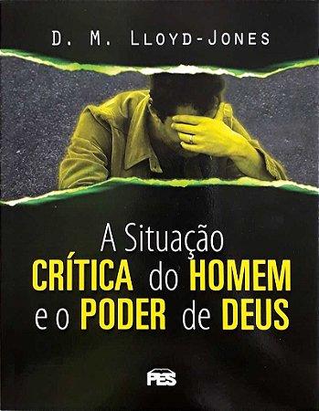 A SITUAÇÃO CRÍTICA DO HOMEM E O PODER DE DEUS
