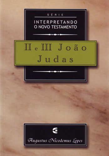 INTERPRETANDO O NOVO TESTAMENTO - 2 E 3 JOÃO, JUDAS