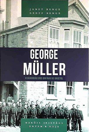 GEORGE MULLER - O GUARDIÃO DOS ÓRFÃOS DE BRISTOL