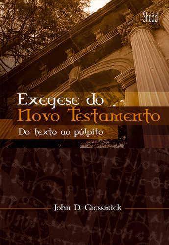 EXEGESE DO NOVO TESTAMENTO - DO TEXTO AO PÚLPITO