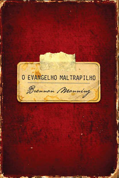 O EVANGELHO MALTRAPILHO