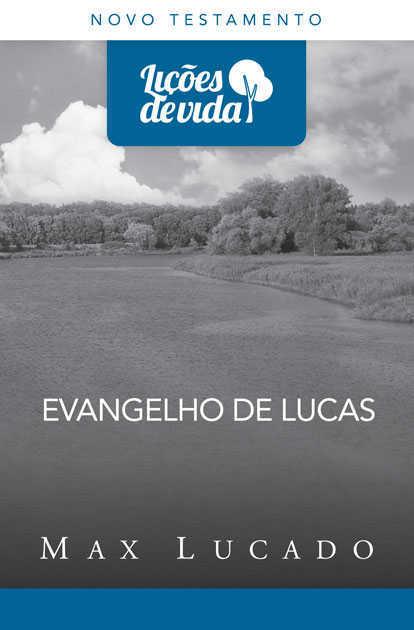 EVANGELHO DE LUCAS - LIÇÕES DE VIDA